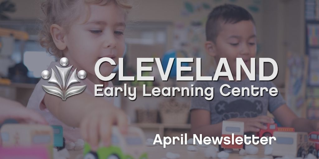 Cleveland Early Learning Centre - April 2021 Newsletter