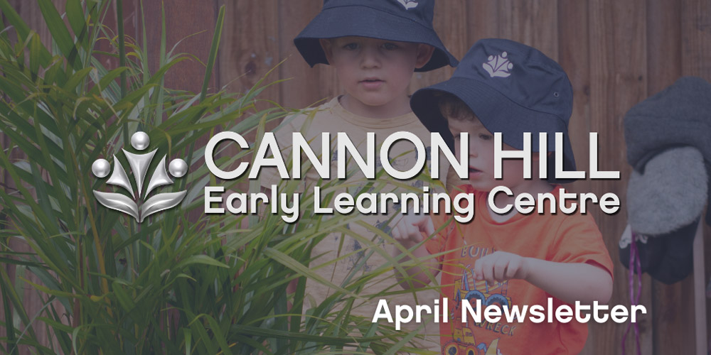 Cannon Hill ELC and Childcare - April Newsletter