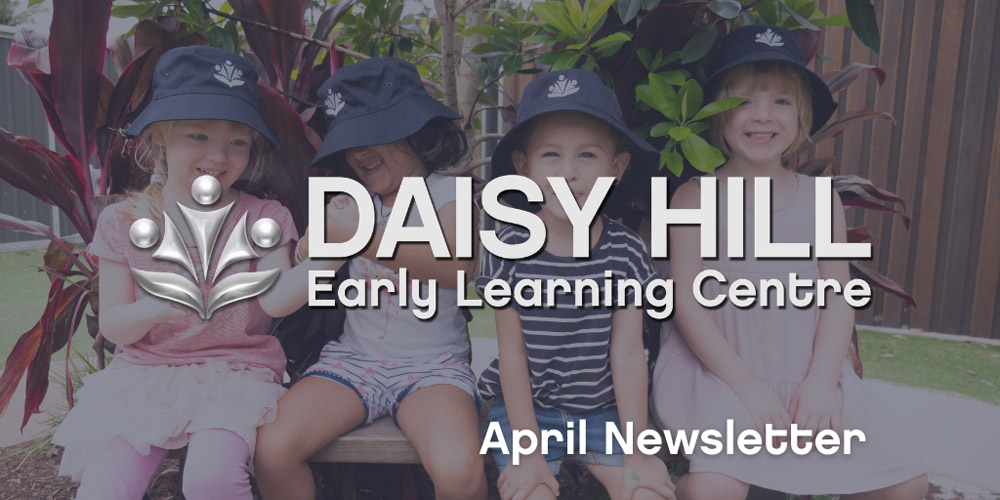 Daisy Hill ELC and Child Care - April Newsletter
