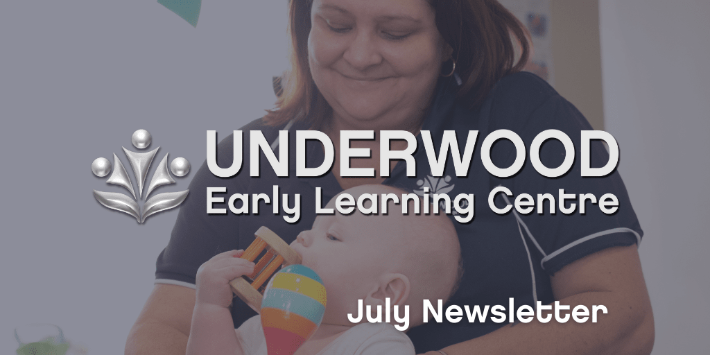 Underwood Early Learning Centre - July 2021 Newsletter