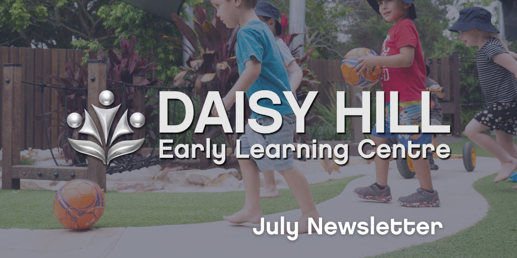 Daisy Hill July 2021 Newsletter - Early Learning Centre